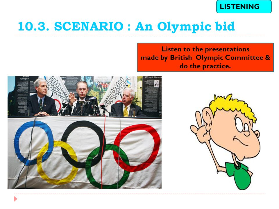 10.3. SCENARIO : An Olympic bid LISTENING Listen to the presentations made by British Olympic Committee & do the practice.