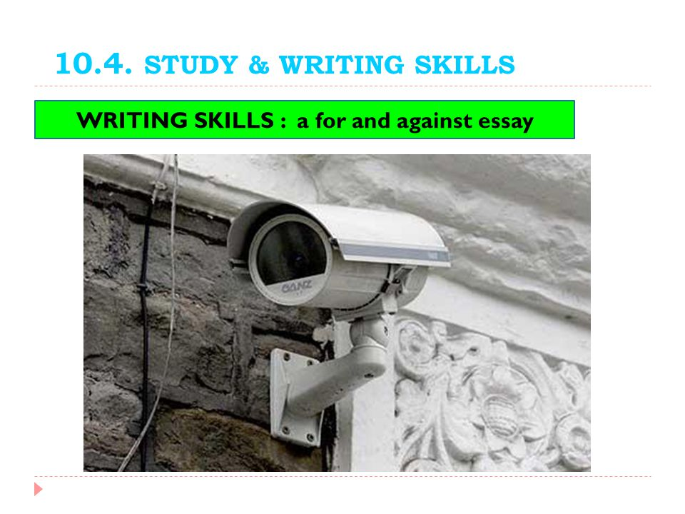 10.4. STUDY & WRITING SKILLS WRITING SKILLS : a for and against essay