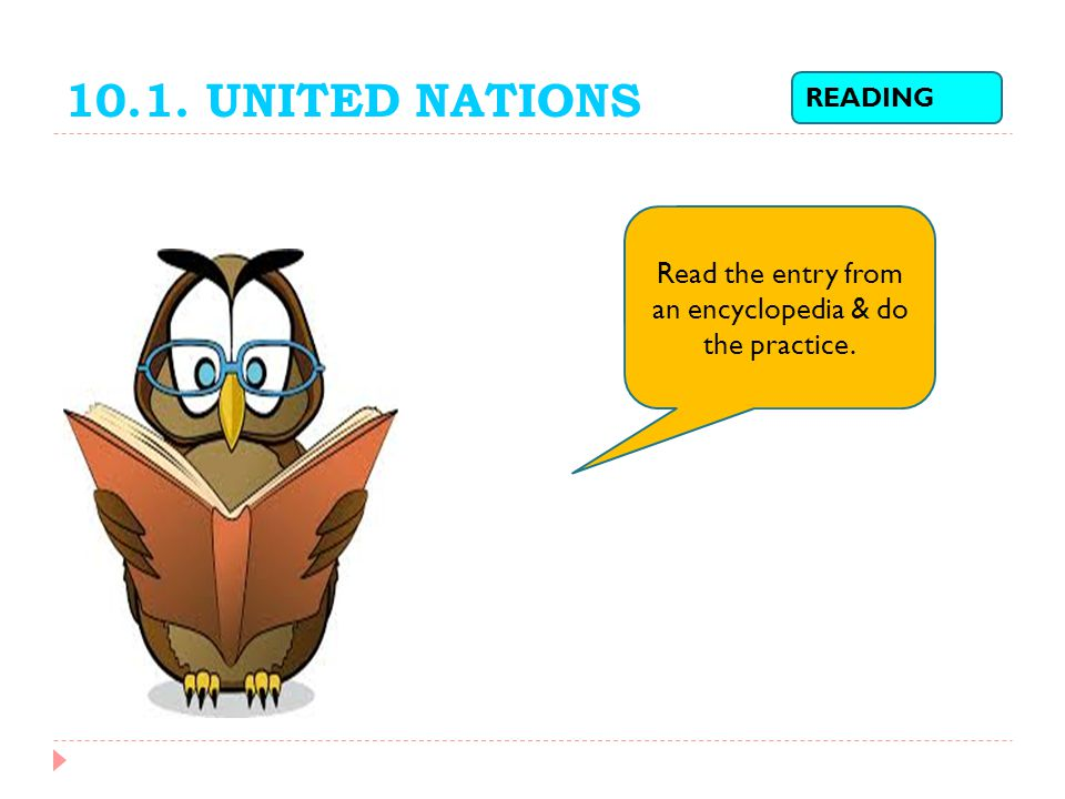 10.1. UNITED NATIONS READING Read the entry from an encyclopedia & do the practice.