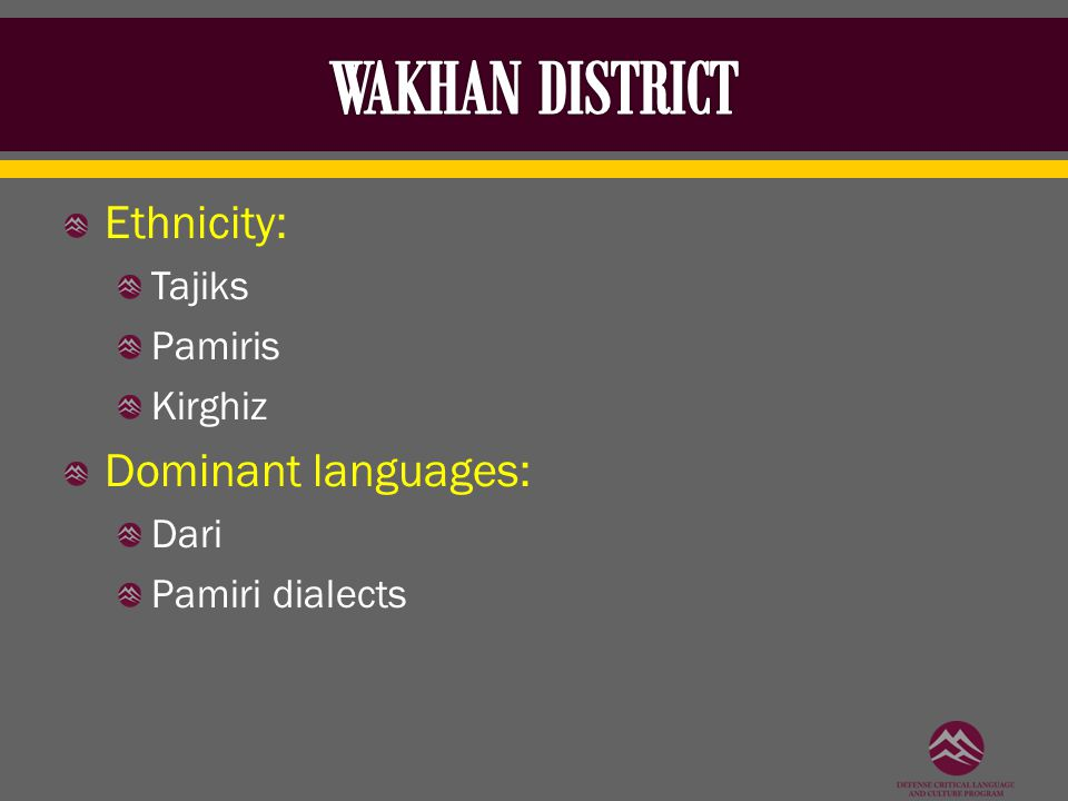 Ethnicity: Tajiks Pamiris Kirghiz Dominant languages: Dari Pamiri dialects
