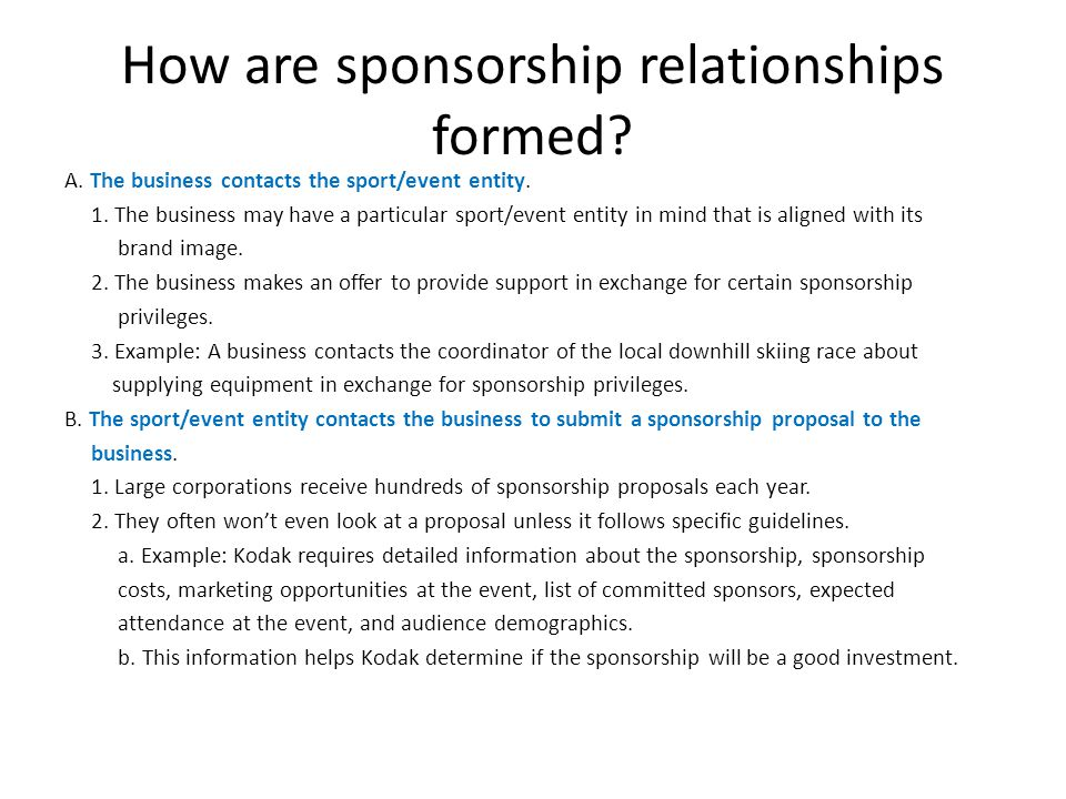 How are sponsorship relationships formed? A. The business contacts the sport/event entity. 1. The business may have a particular sport/event entity in