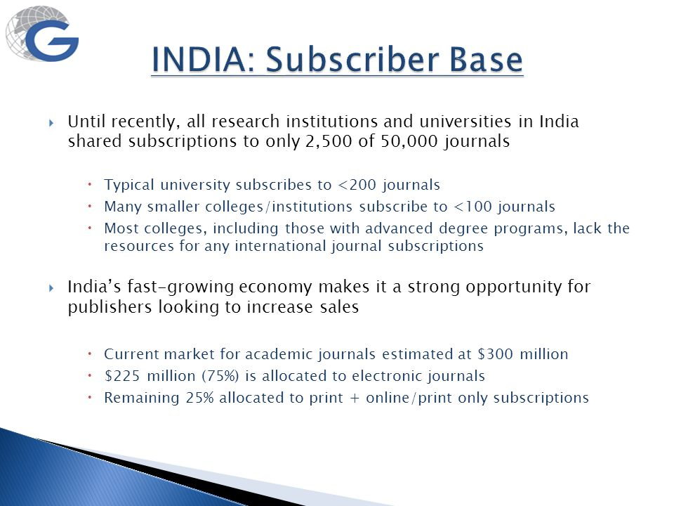  Until recently, all research institutions and universities in India shared subscriptions to only 2,500 of 50,000 journals  Typical university subsc