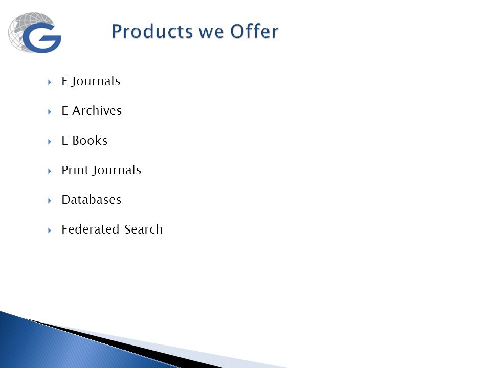 Products we Offer  E Journals  E Archives  E Books  Print Journals  Databases  Federated Search