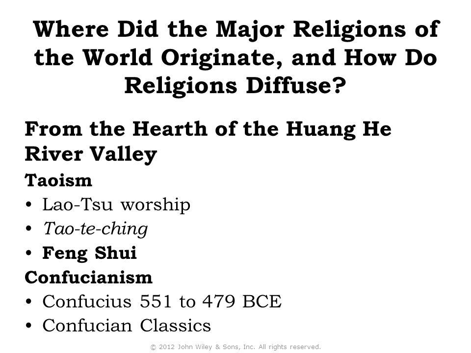 Taoism Lao-Tsu worship Tao-te-ching Feng Shui Confucianism Confucius 551 to 479 BCE Confucian Classics © 2012 John Wiley & Sons, Inc.