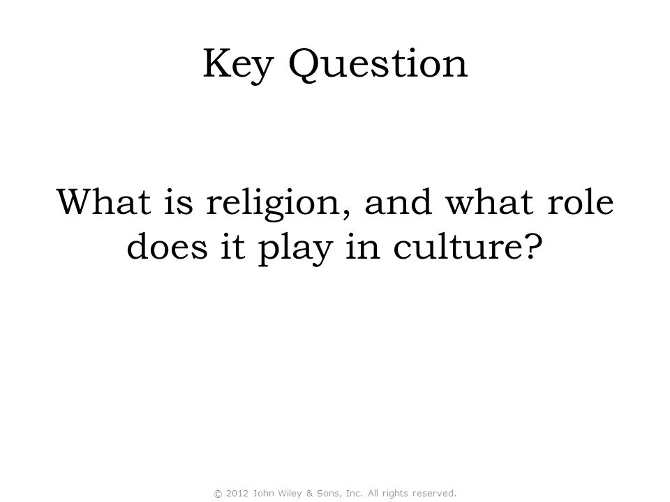 Key Question What is religion, and what role does it play in culture.