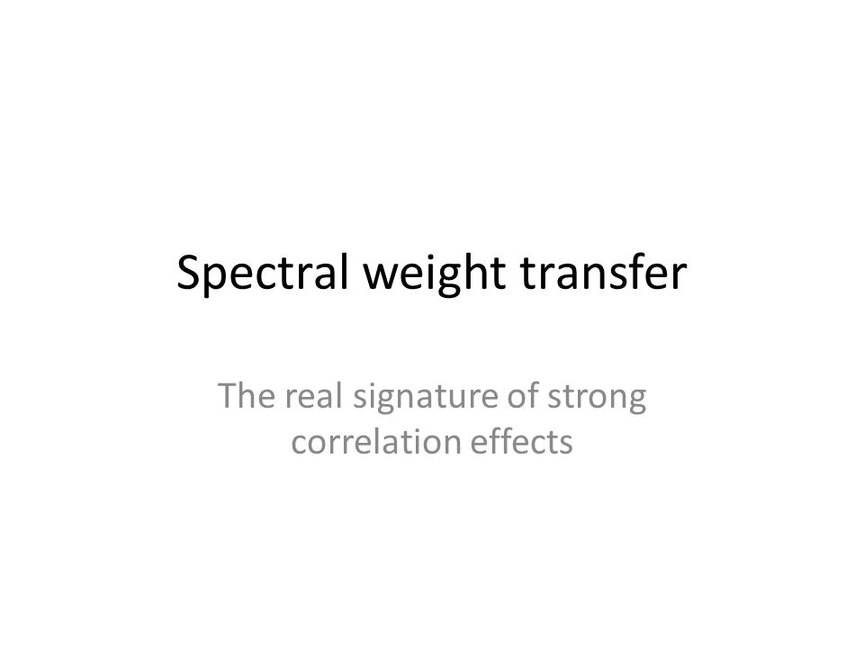 Spectral weight transfer The real signature of strong correlation effects
