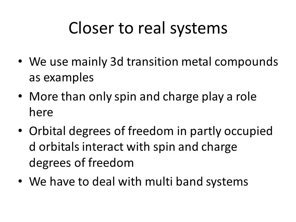 Closer to real systems We use mainly 3d transition metal compounds as examples More than only spin and charge play a role here Orbital degrees of free