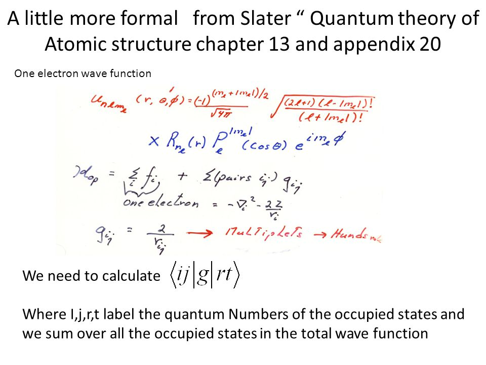 """A little more formal from Slater """" Quantum theory of Atomic structure chapter 13 and appendix 20 One electron wave function We need to calculate Where"""