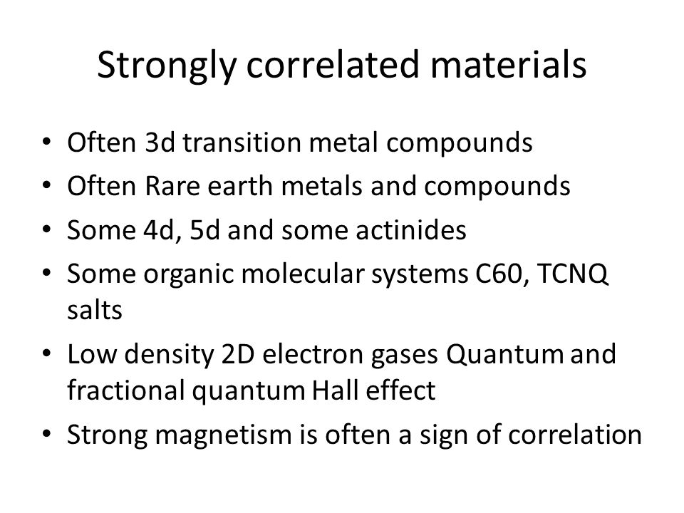 Strongly correlated materials Often 3d transition metal compounds Often Rare earth metals and compounds Some 4d, 5d and some actinides Some organic mo