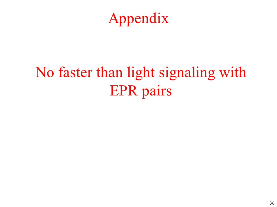 36 Appendix No faster than light signaling with EPR pairs