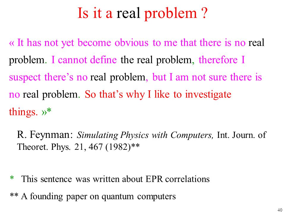 40 « It has not yet become obvious to me that there is no real problem. I cannot define the real problem, therefore I suspect there's no real problem,