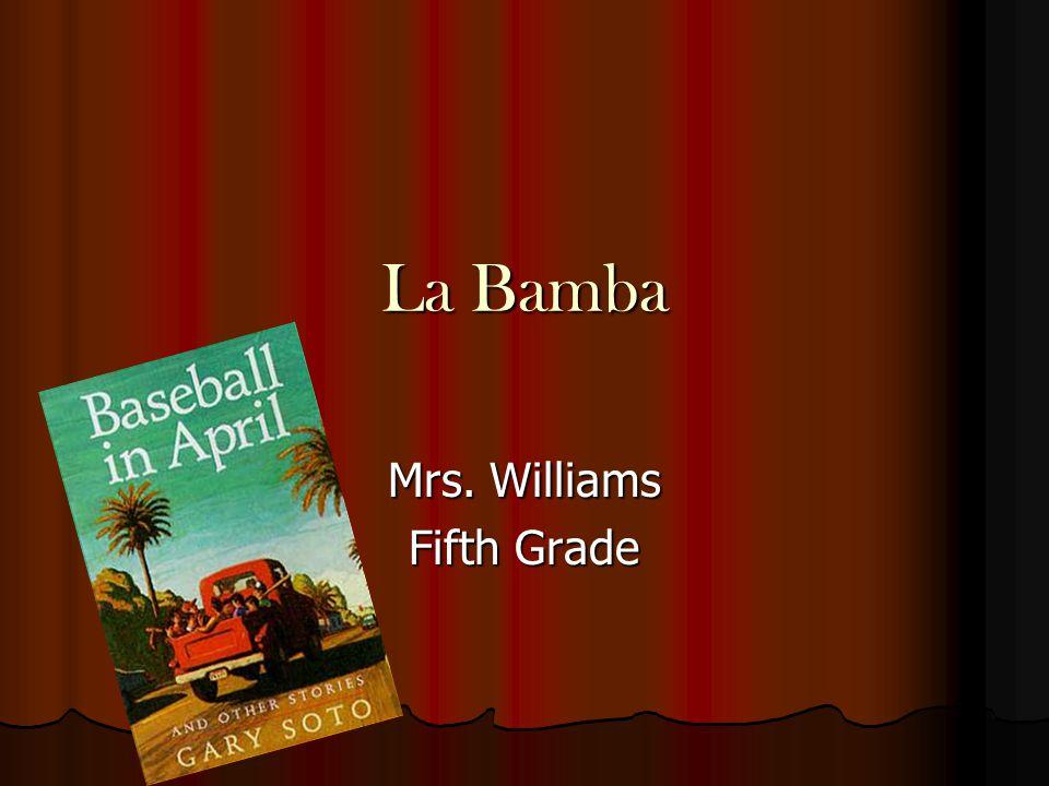 La Bamba Mrs. Williams Fifth Grade