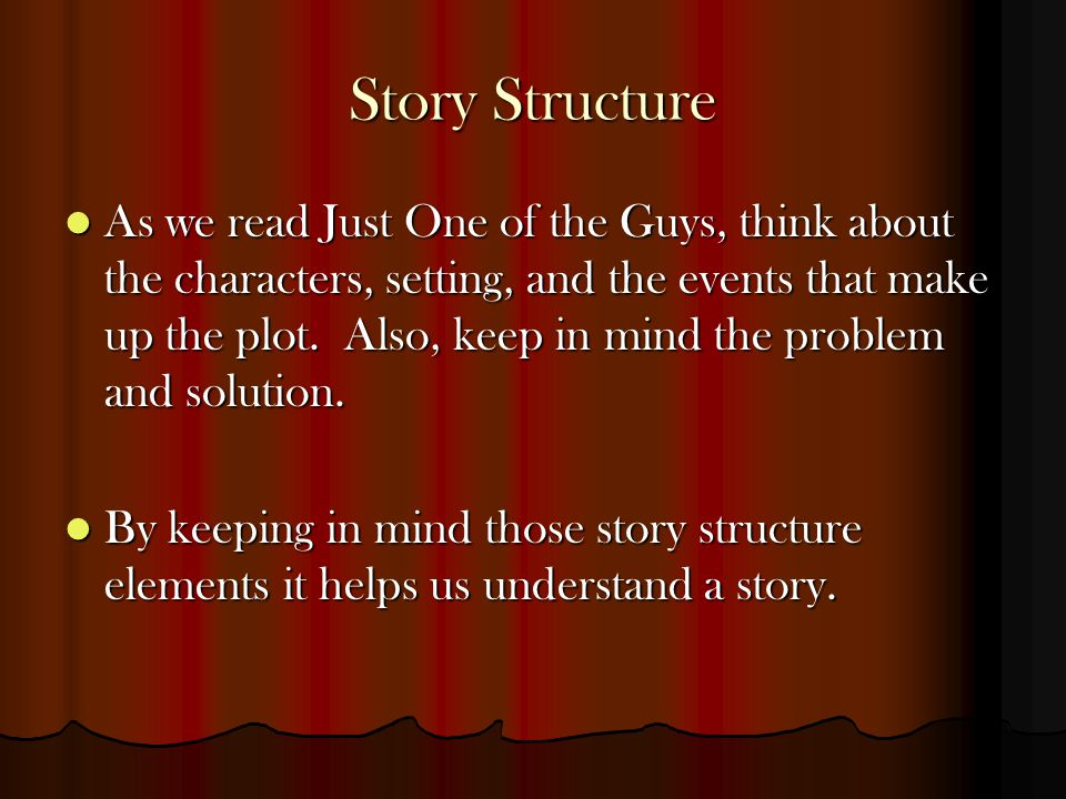 Story Structure As we read Just One of the Guys, think about the characters, setting, and the events that make up the plot.