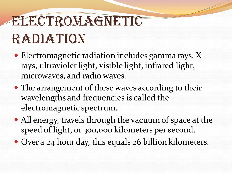 Electromagnetic Radiation Electromagnetic radiation includes gamma rays, X- rays, ultraviolet light, visible light, infrared light, microwaves, and ra