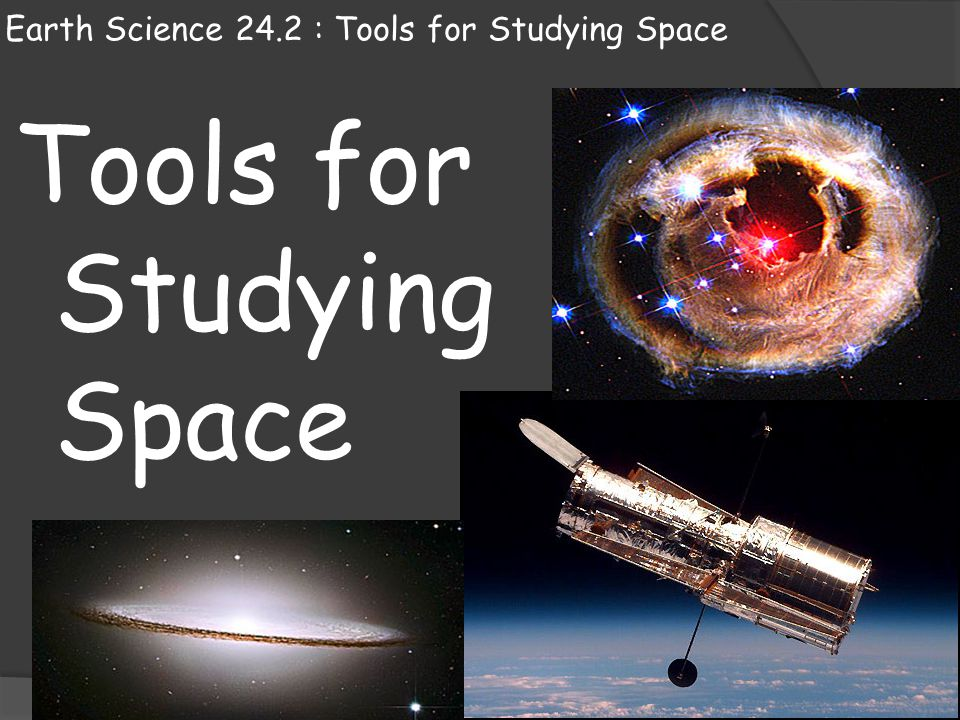 Earth Science 24.2 : Tools for Studying Space Tools for Studying Space