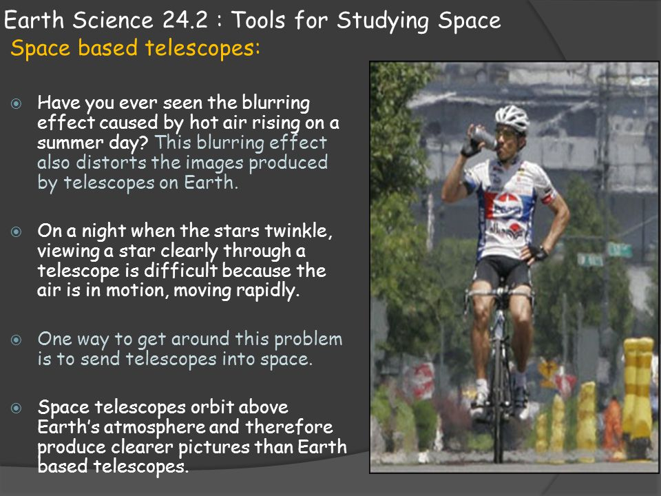 Earth Science 24.2 : Tools for Studying Space Space based telescopes:  Have you ever seen the blurring effect caused by hot air rising on a summer da