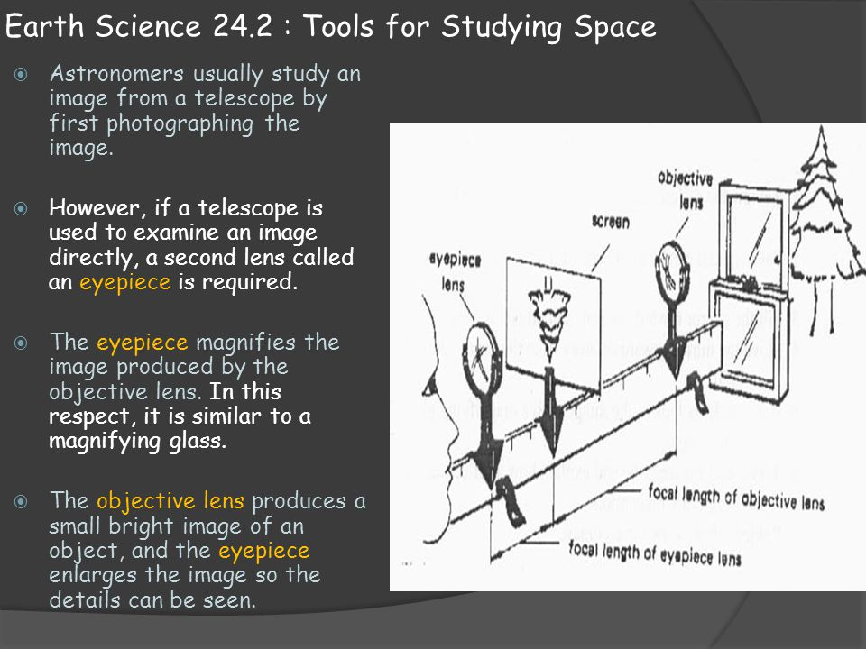 Earth Science 24.2 : Tools for Studying Space  Astronomers usually study an image from a telescope by first photographing the image.  However, if a