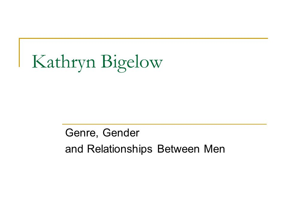 Kathryn Bigelow Genre, Gender and Relationships Between Men
