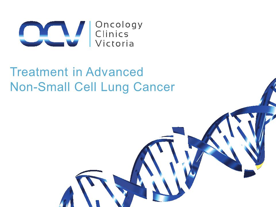 5 th most commonly diagnosed cancer in Australia – 8.9% of new cancer diagnoses – In 2009: – 10,193 cases (6034 men, 4159 women) – Projection to 2020  13,640 Mortality – In 2010 most common cause of cancer death 18.9% of cancer deaths 8099 deaths ( 4934 men, 30165 women) Age of diagnosis – Average 71 NSCLC| Epidemiology- Australia
