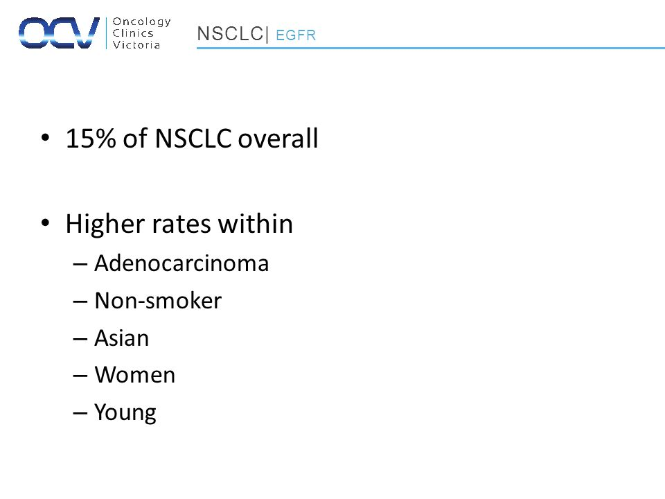 15% of NSCLC overall Higher rates within – Adenocarcinoma – Non-smoker – Asian – Women – Young NSCLC| EGFR