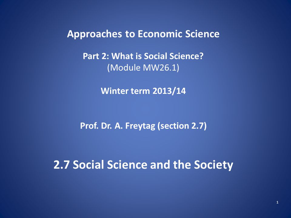 1 Approaches to Economic Science Part 2: What is Social Science.