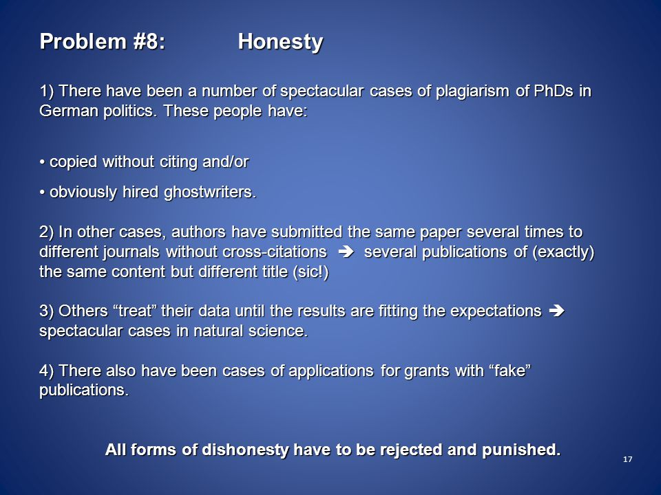 17 Problem #8: Honesty 1) There have been a number of spectacular cases of plagiarism of PhDs in German politics.