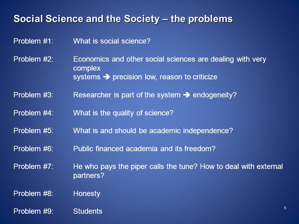 5 Social Science and the Society – the problems Problem #1: What is social science.