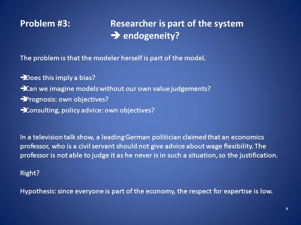 9 Problem #3:Researcher is part of the system  endogeneity.