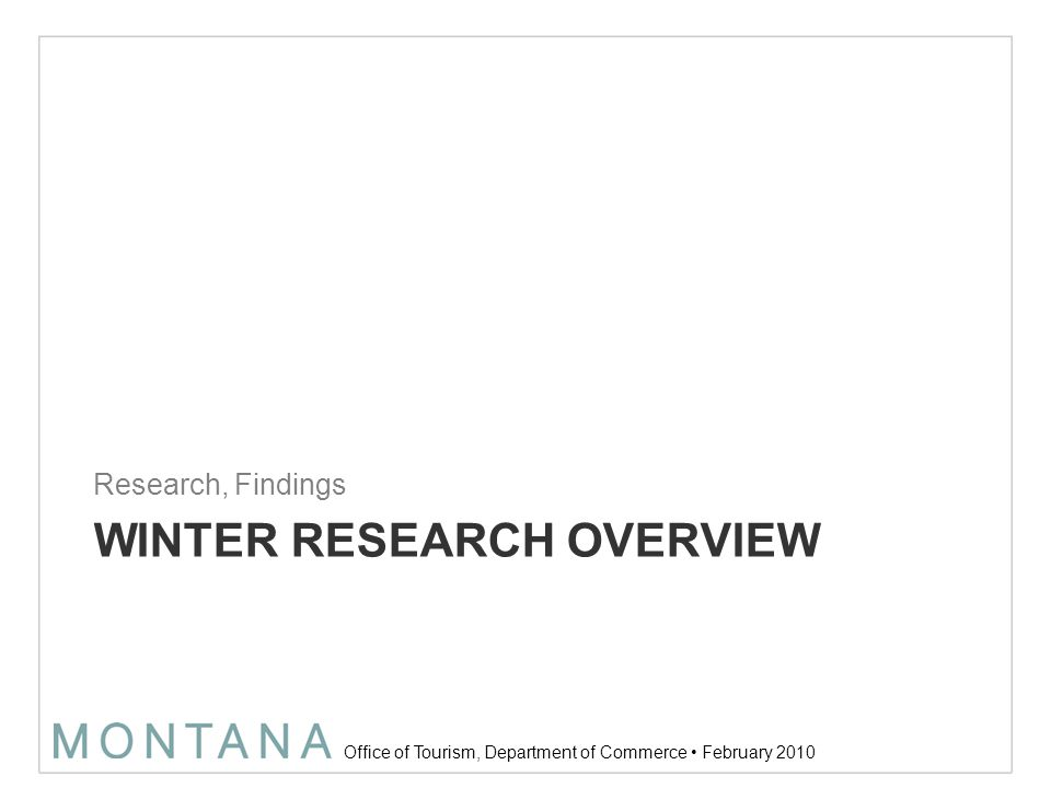 Office of Tourism, Department of Commerce February 2010 Result—FY12 Campaign 14 +MTOT Website; feature length video (http://visitmt.com/montana-stories/shaped-by-winter/) +Online Banner Ads +Wildlife (http://whymercury.com/MTOT_FY12banners/ Winter/banner.html) +Ski (http://whymercury.com/MTOT_FY12banners/S ki/banner.html)