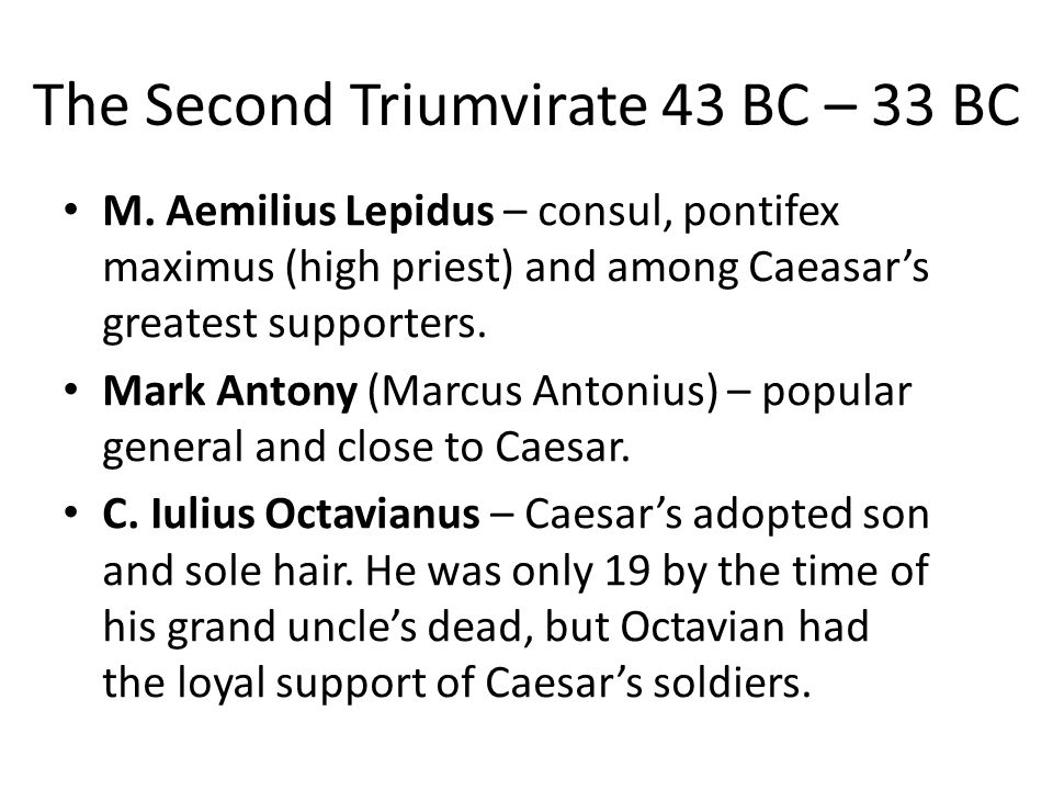 The Second Triumvirate 43 BC – 33 BC M.