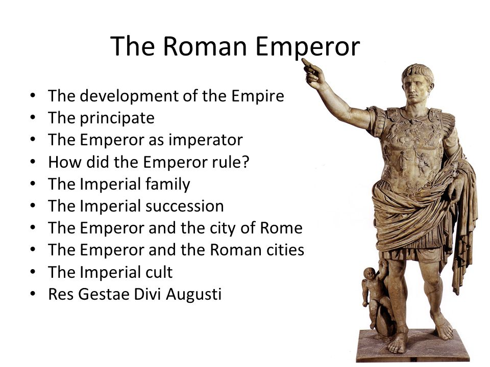 The Roman Emperor The development of the Empire The principate The Emperor as imperator How did the Emperor rule.