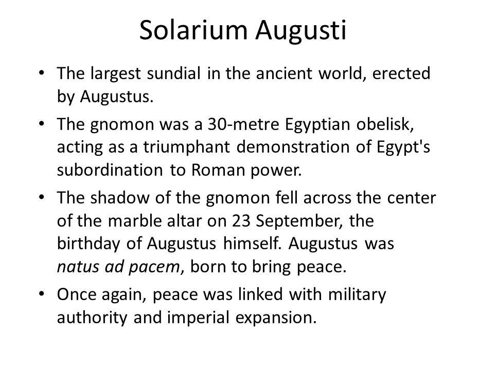 Solarium Augusti The largest sundial in the ancient world, erected by Augustus.