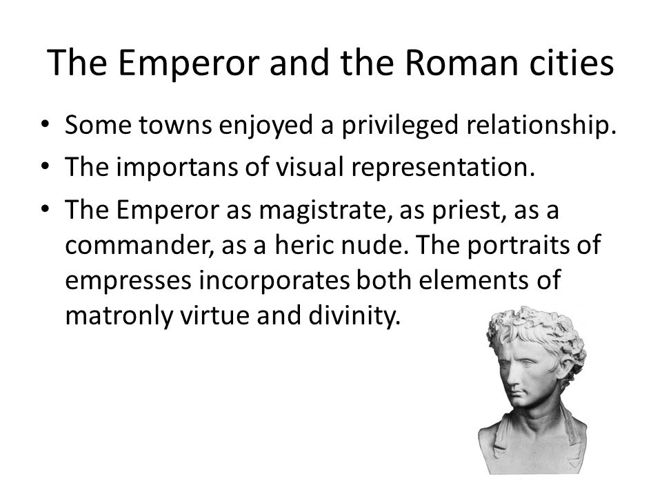 The Emperor and the Roman cities Some towns enjoyed a privileged relationship.