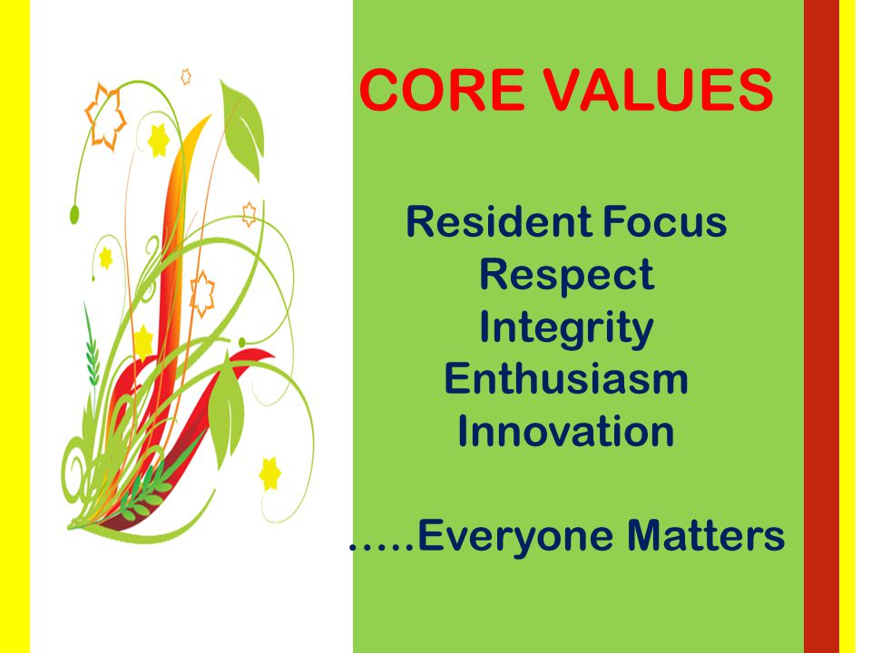 VISION Recognized as a leader in providing quality care through spectacular service, innovation, education and collaboration with our residents, clients, staff and community partners