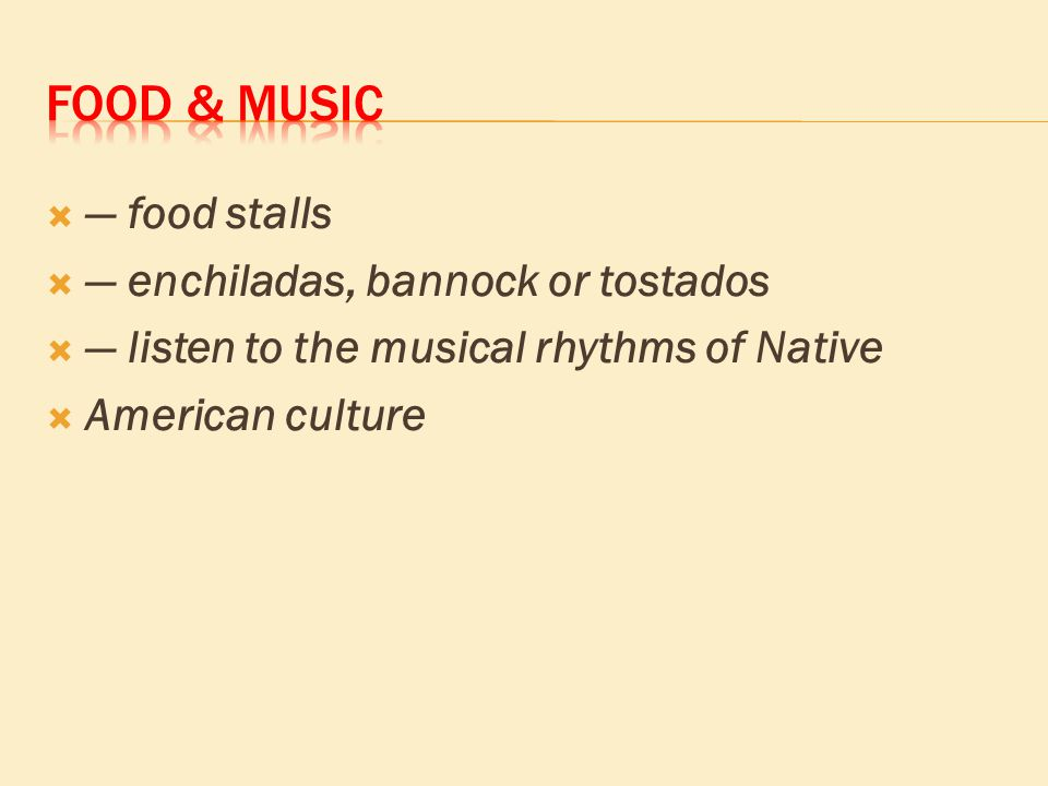  ― food stalls  ― enchiladas, bannock or tostados  ― listen to the musical rhythms of Native  American culture
