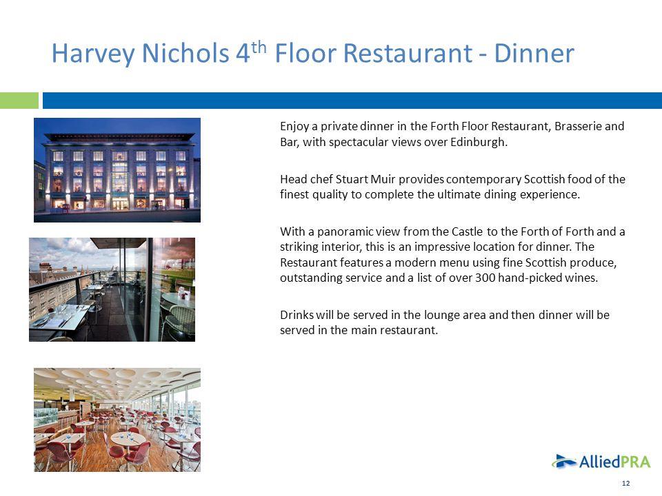 12 Harvey Nichols 4 th Floor Restaurant - Dinner Enjoy a private dinner in the Forth Floor Restaurant, Brasserie and Bar, with spectacular views over Edinburgh.