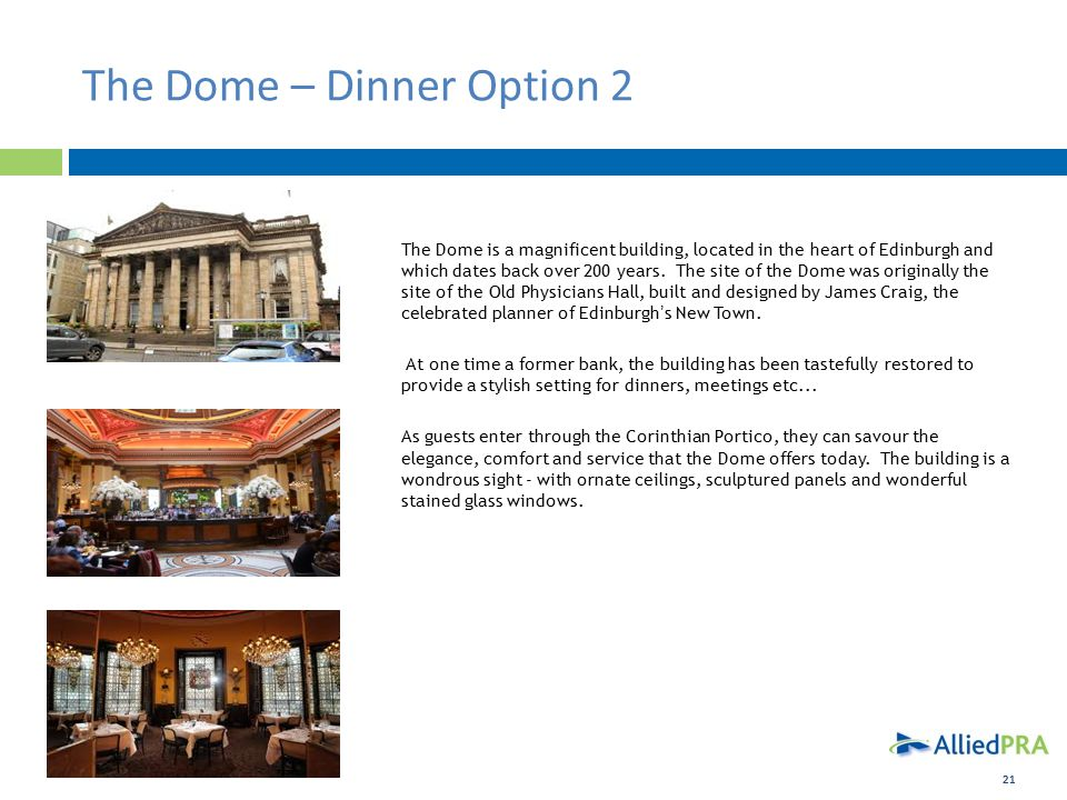 21 The Dome – Dinner Option 2 The Dome is a magnificent building, located in the heart of Edinburgh and which dates back over 200 years.