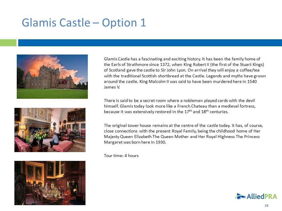 23 Glamis Castle – Option 1 Glamis Castle has a fascinating and exciting history.