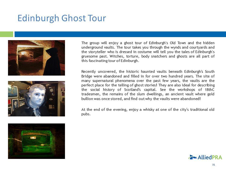 31 Edinburgh Ghost Tour The group will enjoy a ghost tour of Edinburgh's Old Town and the hidden underground vaults.