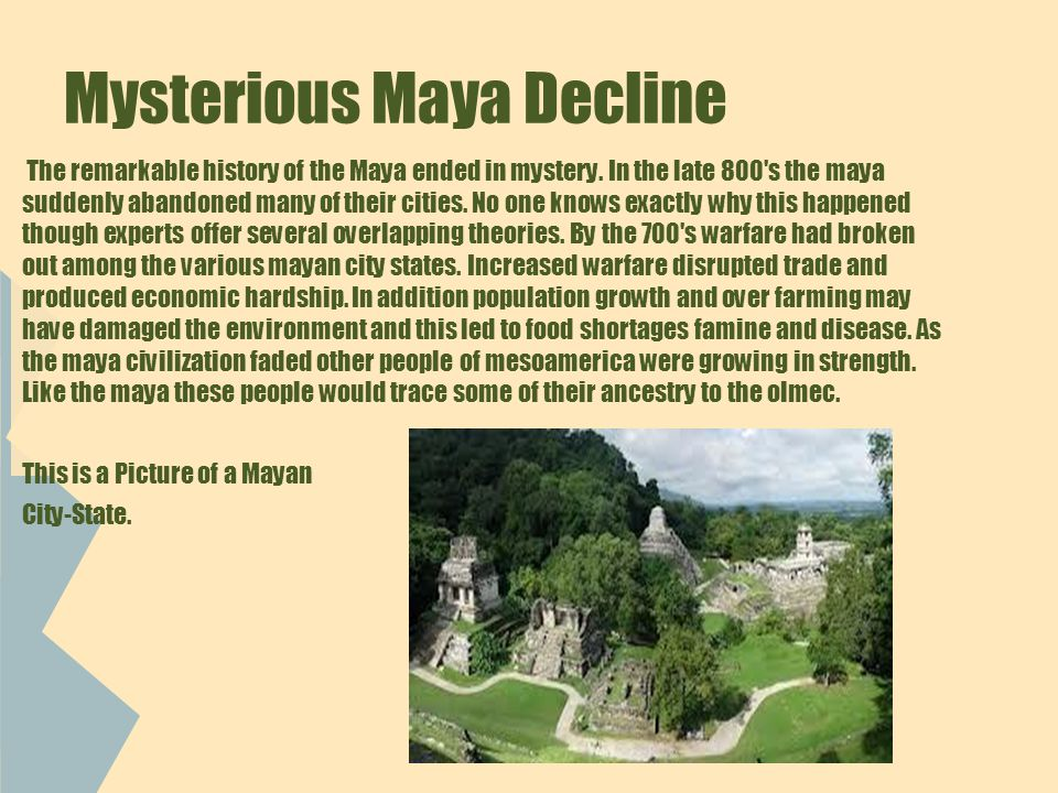 Mysterious Maya Decline The remarkable history of the Maya ended in mystery.