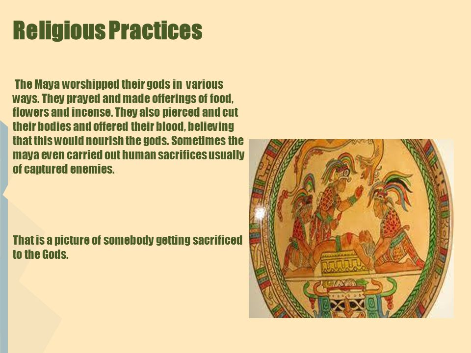 Religious Practices The Maya worshipped their gods in various ways.