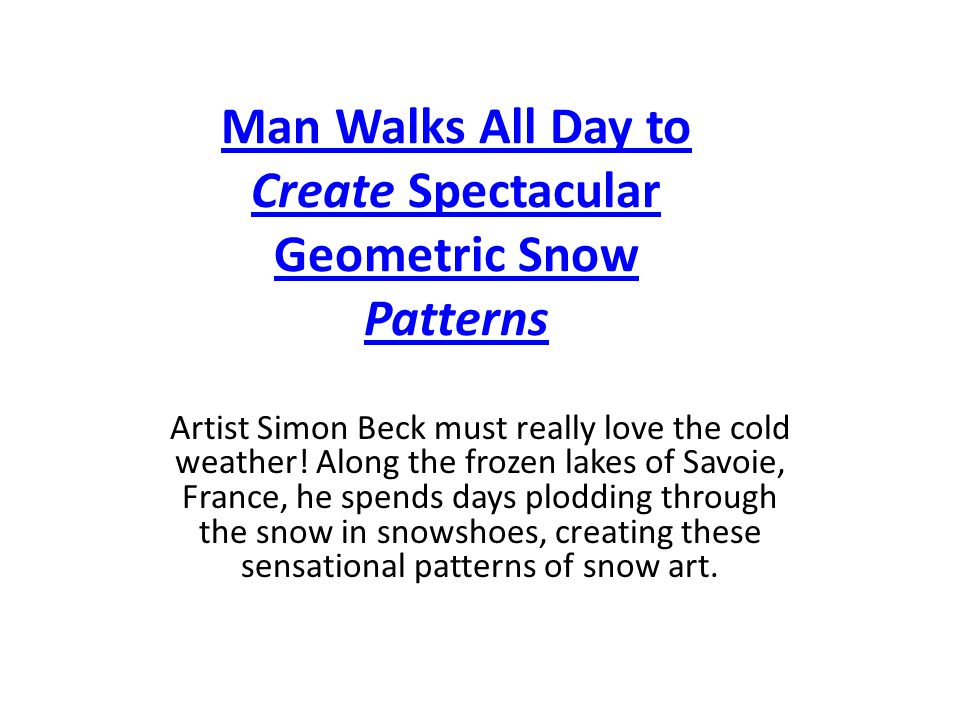 Man Walks All Day to Create Spectacular Geometric Snow Patterns Artist Simon Beck must really love the cold weather.
