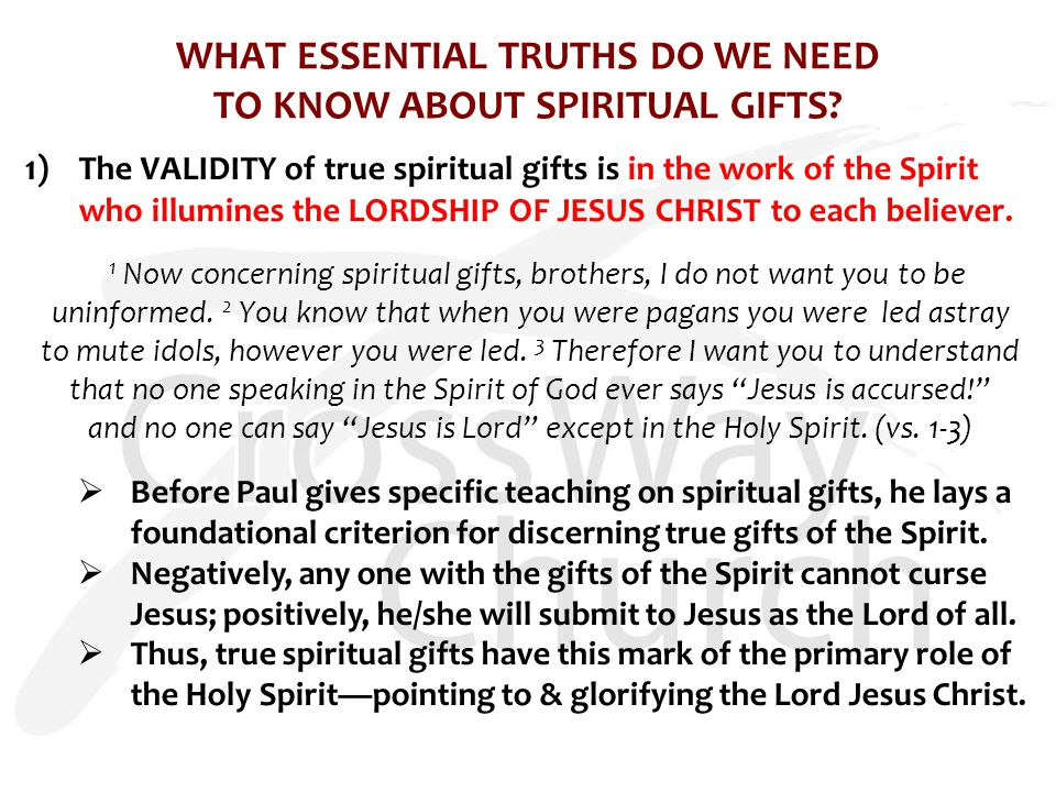 WHAT ESSENTIAL TRUTHS DO WE NEED TO KNOW ABOUT SPIRITUAL GIFTS? 1) The VALIDITY of true spiritual gifts is in the work of the Spirit who illumines the