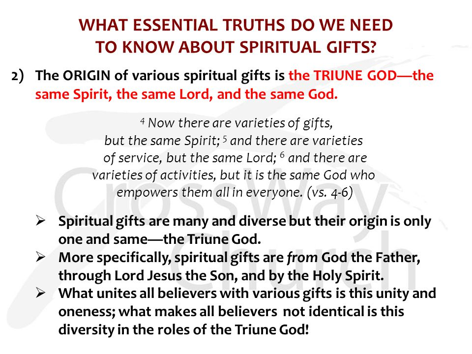 WHAT ESSENTIAL TRUTHS DO WE NEED TO KNOW ABOUT SPIRITUAL GIFTS? 2) The ORIGIN of various spiritual gifts is the TRIUNE GOD—the same Spirit, the same L
