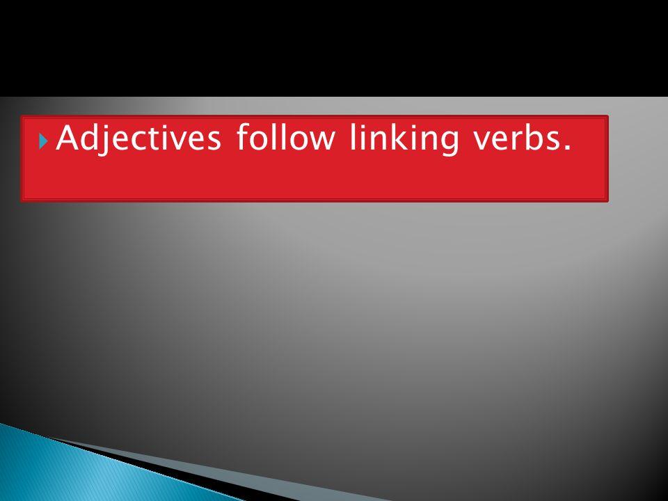  Adjectives follow linking verbs.