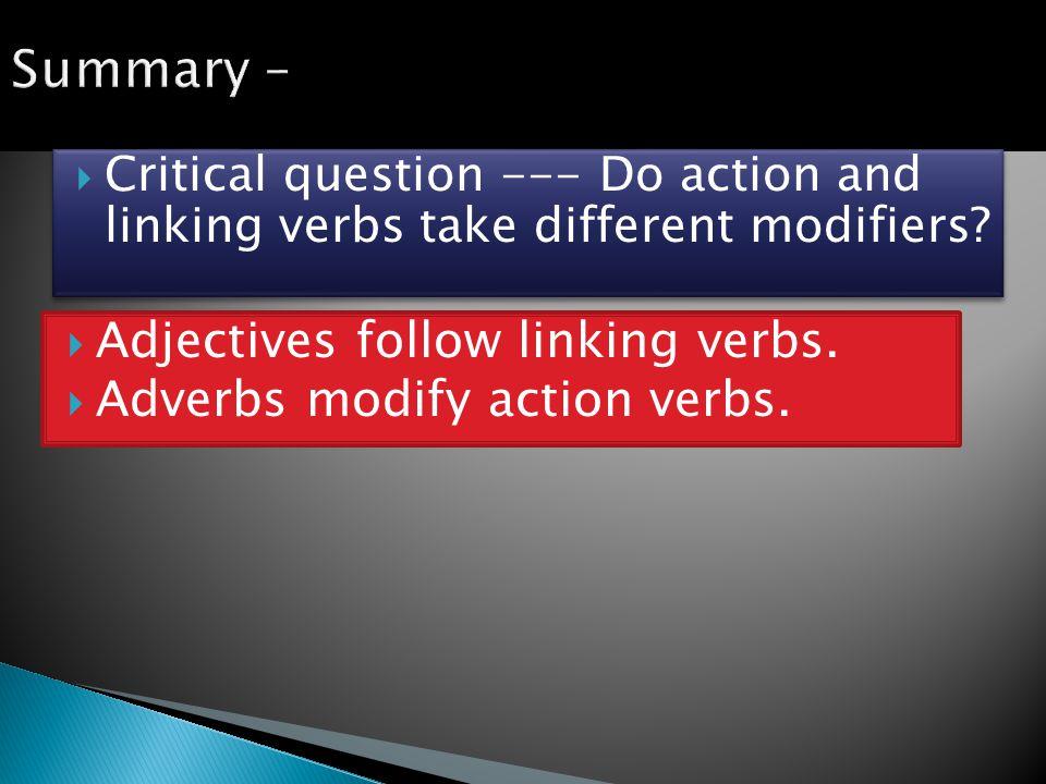  Adjectives follow linking verbs.  Adverbs modify action verbs.