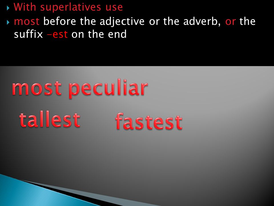  With superlatives use  most before the adjective or the adverb, or the suffix -est on the end