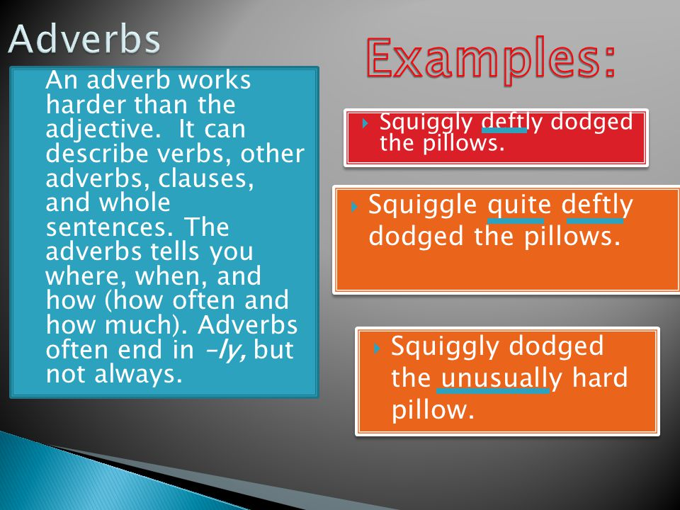  An adverb works harder than the adjective.