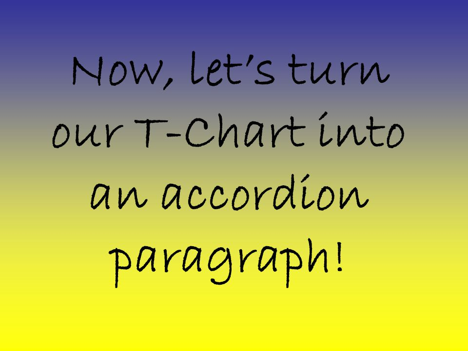 Now, let's turn our T-Chart into an accordion paragraph!