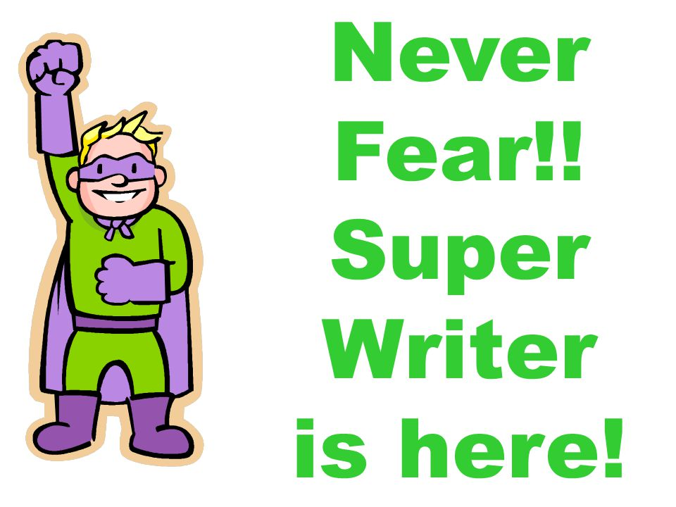 Never Fear!! Super Writer is here!